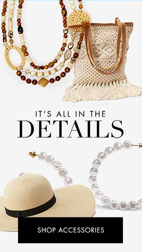 It's all in the details. Finishing touches for any and every occasion. Shop accessories.