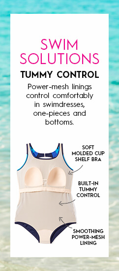 Swim Solutions: Tummy Control. Power-mesh linings control comfortably in swimdresses, one-pieces and bottoms.