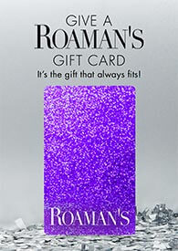Give a Roaman's Gift Card: It's the gift that always fits!