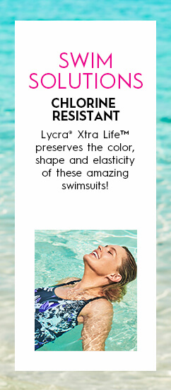 Swim Solutions: Chlorine Resistant. Lycra Xtra Life preserves the color, shape and elasticity of these amazing swimsuits!
