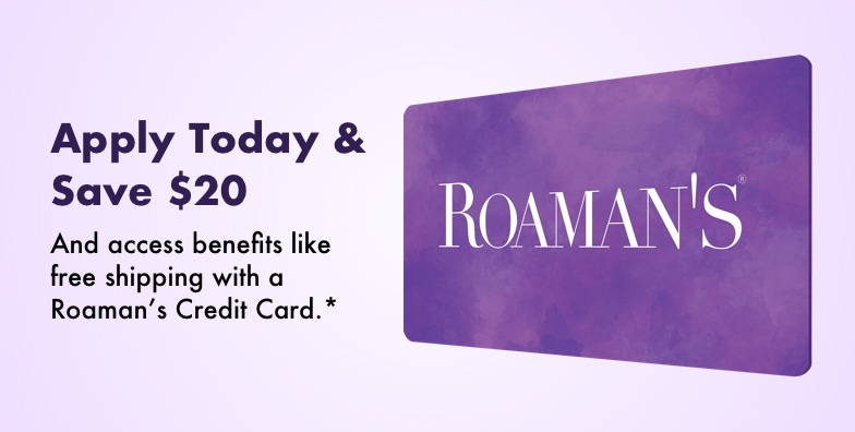 Apply Today & Save $20 - And access benefits like free shipping with a Roaman's Credit Card.*