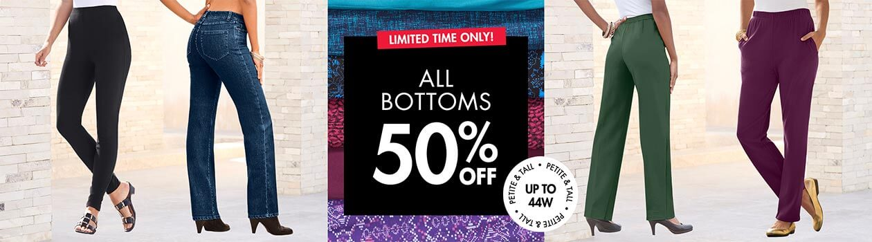 Limited time only! All bottoms 50% off