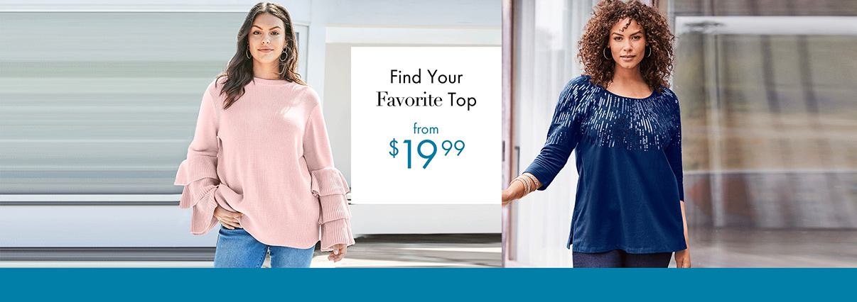 Find your Favorite Top from $19.99