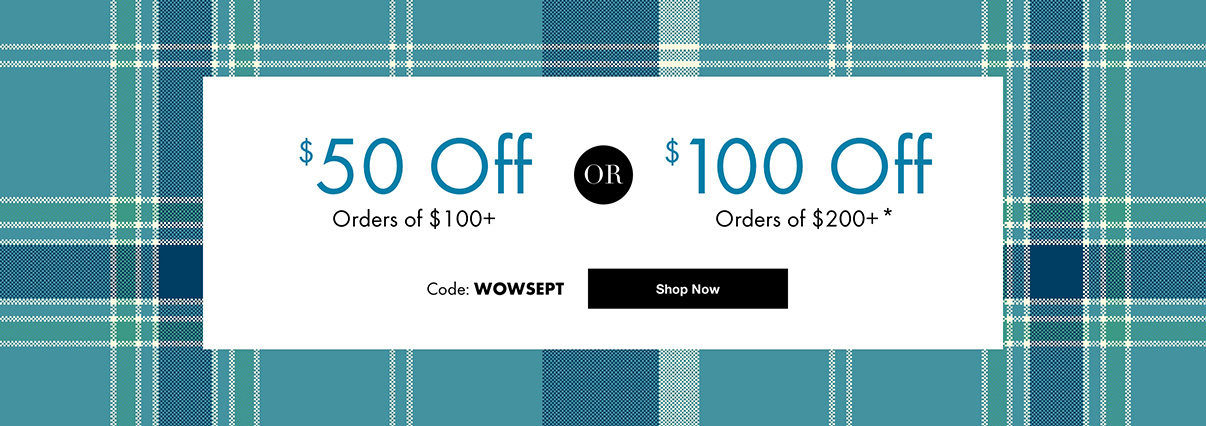 $50 off orders of $100+ or $100 off orders of $200+ with code WOWSEPT