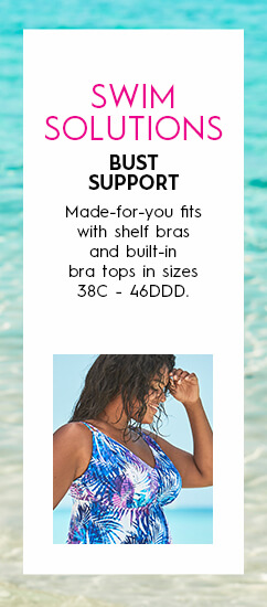 Swim Solutions: Bust Support. Made-for-you fits with shelf bras and built-in bra tops in sizes 38C - 46DDD.